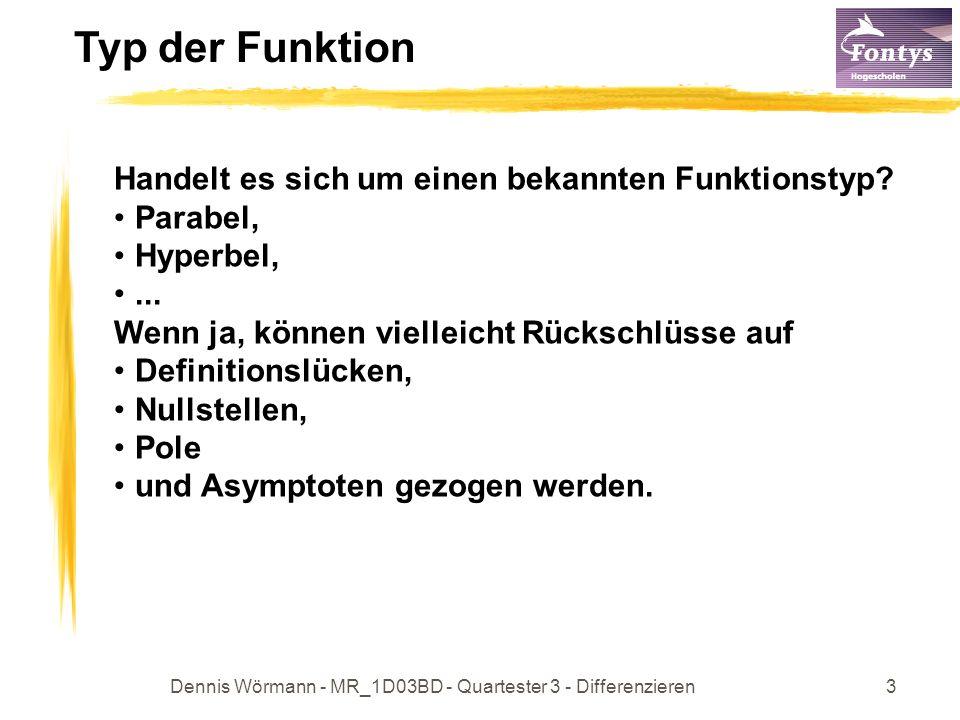 Dennis Wörmann - MR_1D03BD - Quartester 3 - Differenzieren3 Typ der Funktion Handelt es sich um einen bekannten Funktionstyp? Parabel, Hyperbel,... We