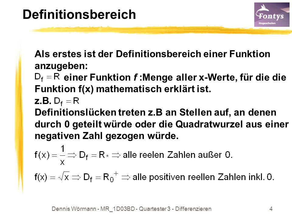 Dennis Wörmann - MR_1D03BD - Quartester 3 - Differenzieren4 Definitionsbereich Als erstes ist der Definitionsbereich einer Funktion anzugeben: einer F
