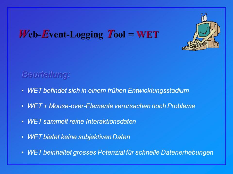 WET befindet sich in einem frühen Entwicklungsstadium WET + Mouse-over-Elemente verursachen noch Probleme WET sammelt reine Interaktionsdaten WET bietet keine subjektiven Daten WET beinhaltet grosses Potenzial für schnelle Datenerhebungen