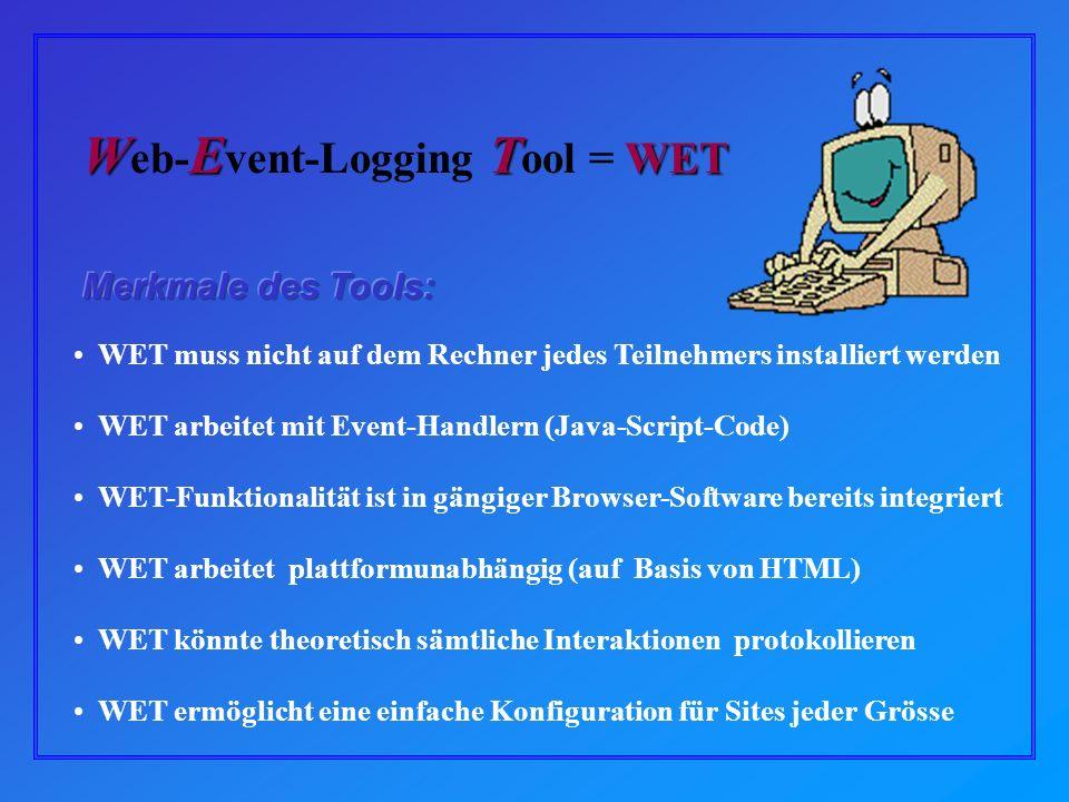 WET muss nicht auf dem Rechner jedes Teilnehmers installiert werden WET arbeitet mit Event-Handlern (Java-Script-Code) WET-Funktionalität ist in gängiger Browser-Software bereits integriert WET arbeitet plattformunabhängig (auf Basis von HTML) WET könnte theoretisch sämtliche Interaktionen protokollieren WET ermöglicht eine einfache Konfiguration für Sites jeder Grösse
