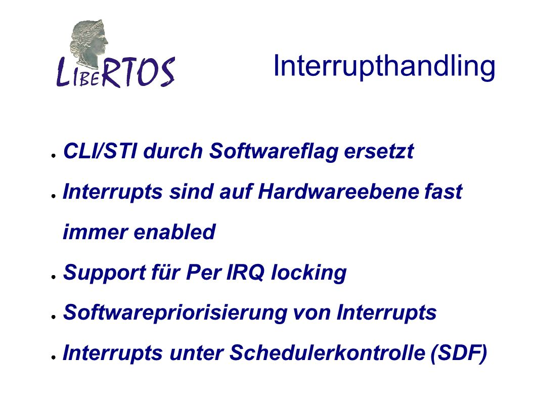 Interrupthandling CLI/STI durch Softwareflag ersetzt Interrupts sind auf Hardwareebene fast immer enabled Support für Per IRQ locking Softwarepriorisi