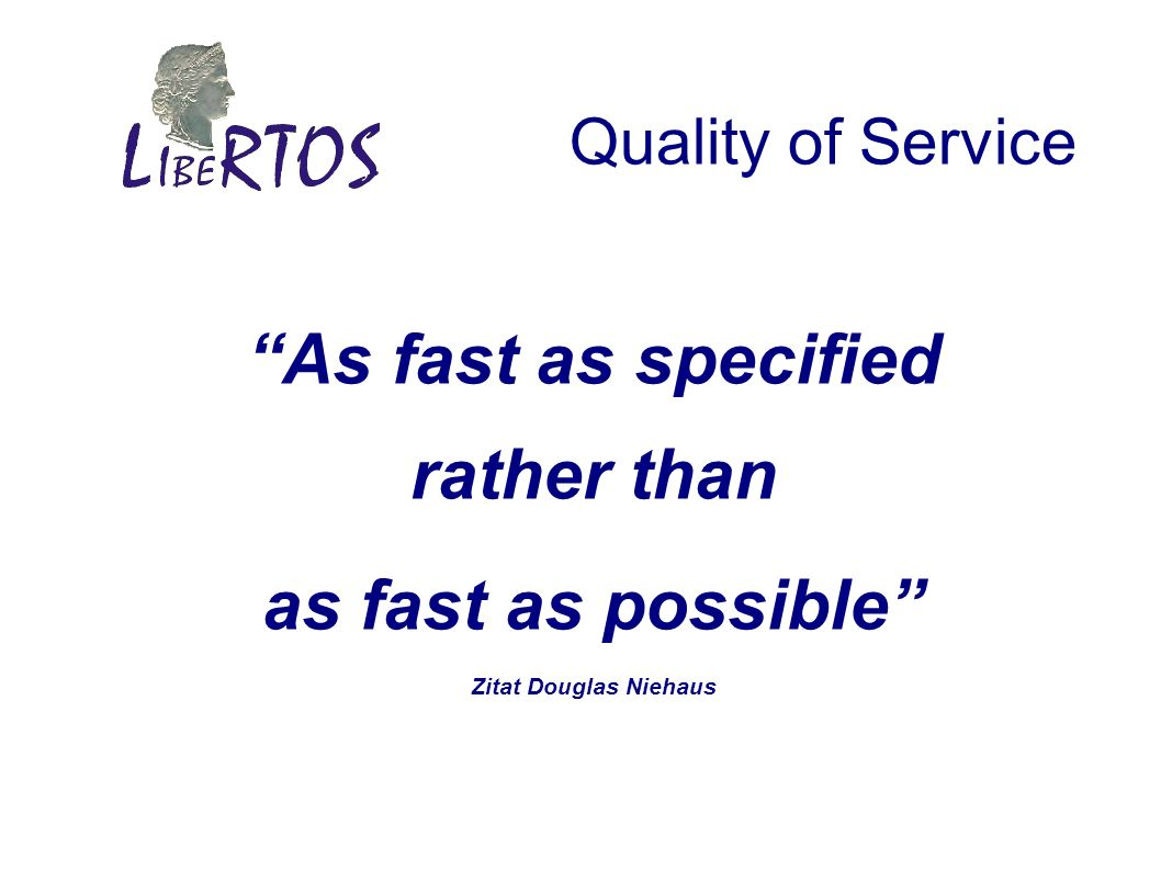 Quality of Service As fast as specified rather than as fast as possible Zitat Douglas Niehaus