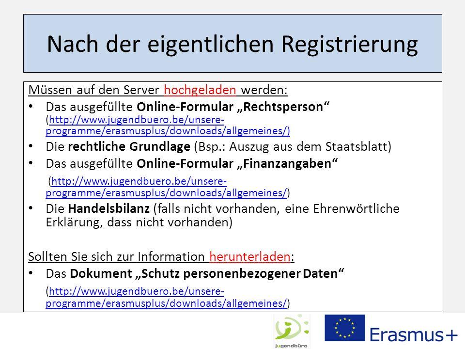 Nach der eigentlichen Registrierung Müssen auf den Server hochgeladen werden: Das ausgefüllte Online-Formular Rechtsperson (http://www.jugendbuero.be/