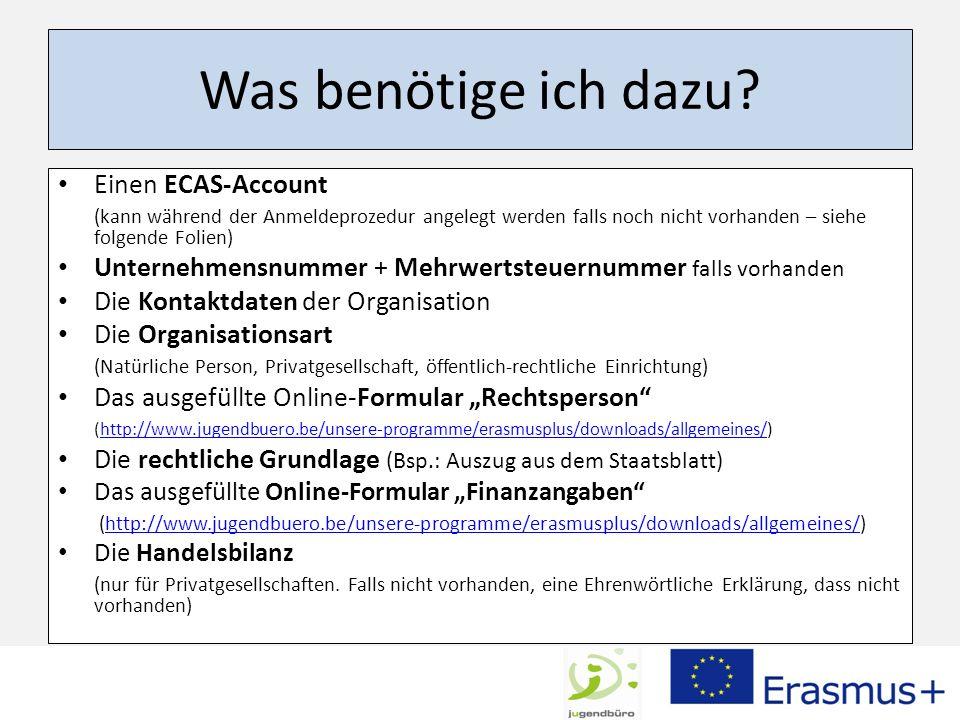 Was benötige ich dazu? Einen ECAS-Account (kann während der Anmeldeprozedur angelegt werden falls noch nicht vorhanden – siehe folgende Folien) Untern