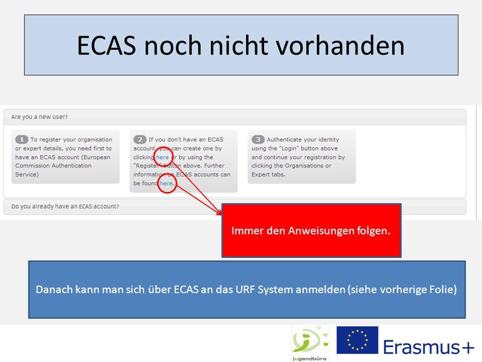 ECAS noch nicht vorhanden Immer den Anweisungen folgen. Danach kann man sich über ECAS an das URF System anmelden (siehe vorherige Folie)