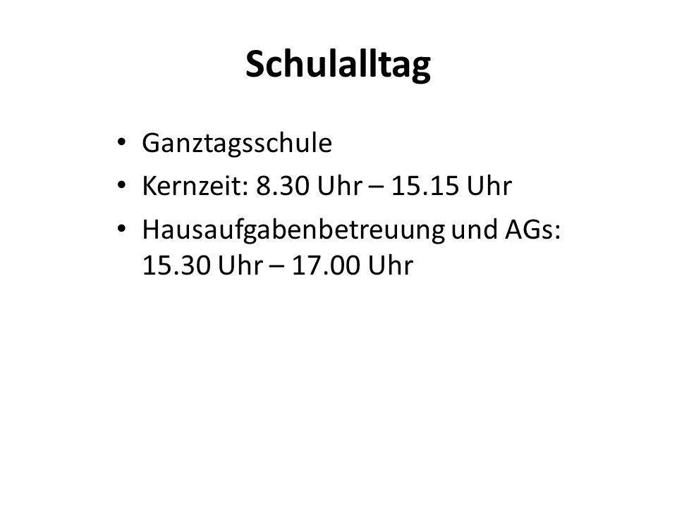Schulalltag Ganztagsschule Kernzeit: 8.30 Uhr – 15.15 Uhr Hausaufgabenbetreuung und AGs: 15.30 Uhr – 17.00 Uhr