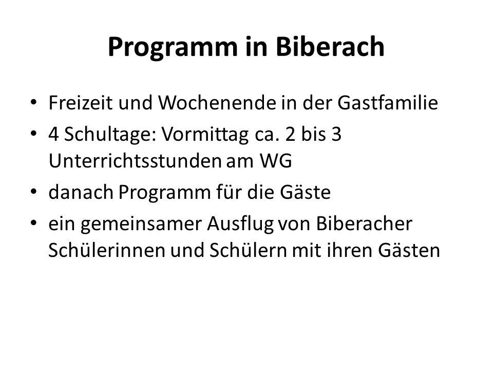 Programm in Biberach Freizeit und Wochenende in der Gastfamilie 4 Schultage: Vormittag ca. 2 bis 3 Unterrichtsstunden am WG danach Programm für die Gä