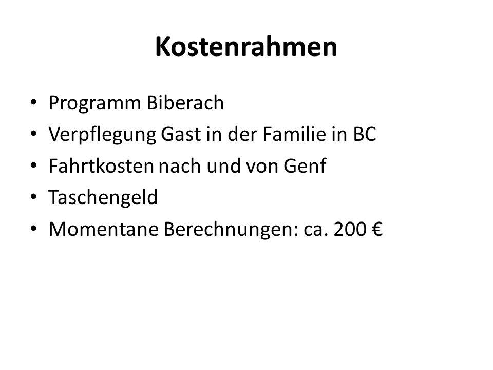 Kostenrahmen Programm Biberach Verpflegung Gast in der Familie in BC Fahrtkosten nach und von Genf Taschengeld Momentane Berechnungen: ca. 200