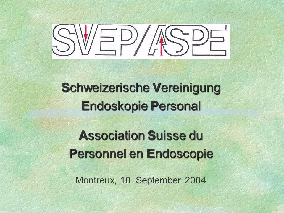 Schweizerische Vereinigung Endoskopie Personal Association Suisse du Personnel en Endoscopie Montreux, 10. September 2004