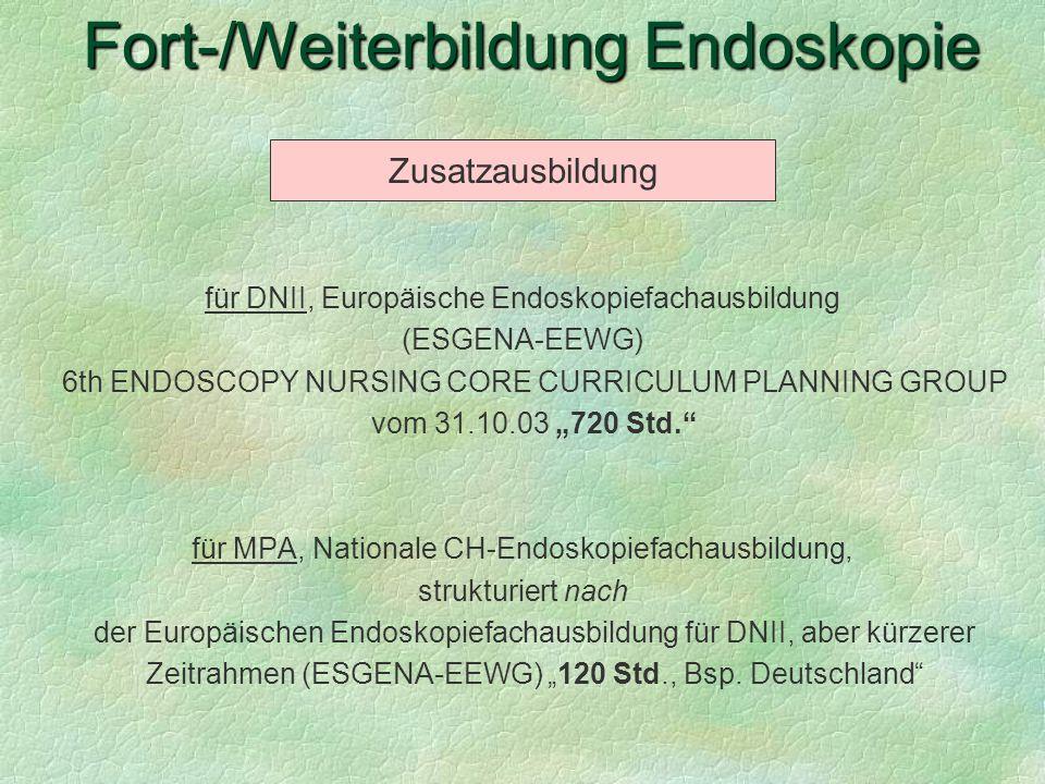 für DNII, Europäische Endoskopiefachausbildung (ESGENA-EEWG) 6th ENDOSCOPY NURSING CORE CURRICULUM PLANNING GROUP vom 31.10.03 720 Std. für MPA, Natio