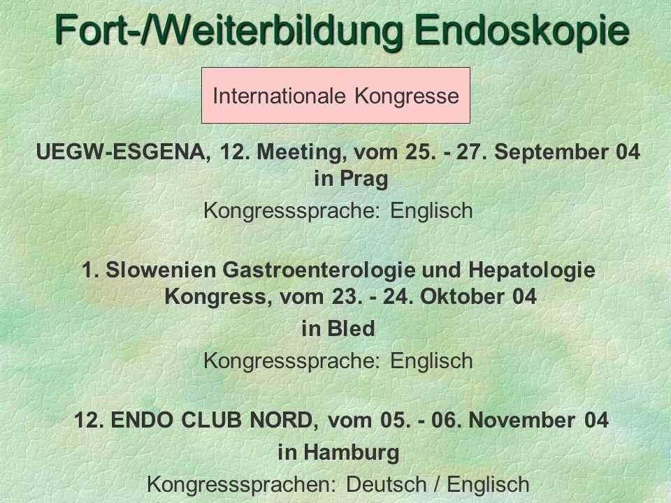 UEGW-ESGENA, 12. Meeting, vom 25. - 27. September 04 in Prag Kongresssprache: Englisch 1. Slowenien Gastroenterologie und Hepatologie Kongress, vom 23