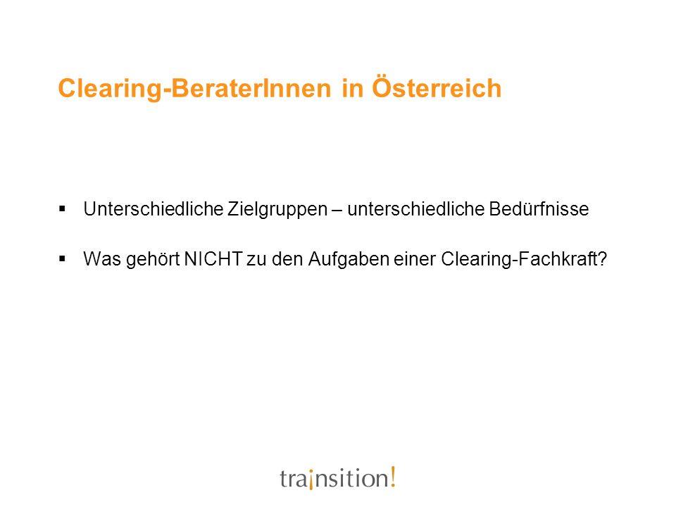 Clearing-BeraterInnen in Österreich Unterschiedliche Zielgruppen – unterschiedliche Bedürfnisse Was gehört NICHT zu den Aufgaben einer Clearing-Fachkr