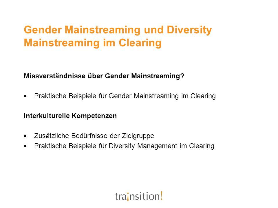 Gender Mainstreaming und Diversity Mainstreaming im Clearing Missverständnisse über Gender Mainstreaming? Praktische Beispiele für Gender Mainstreamin
