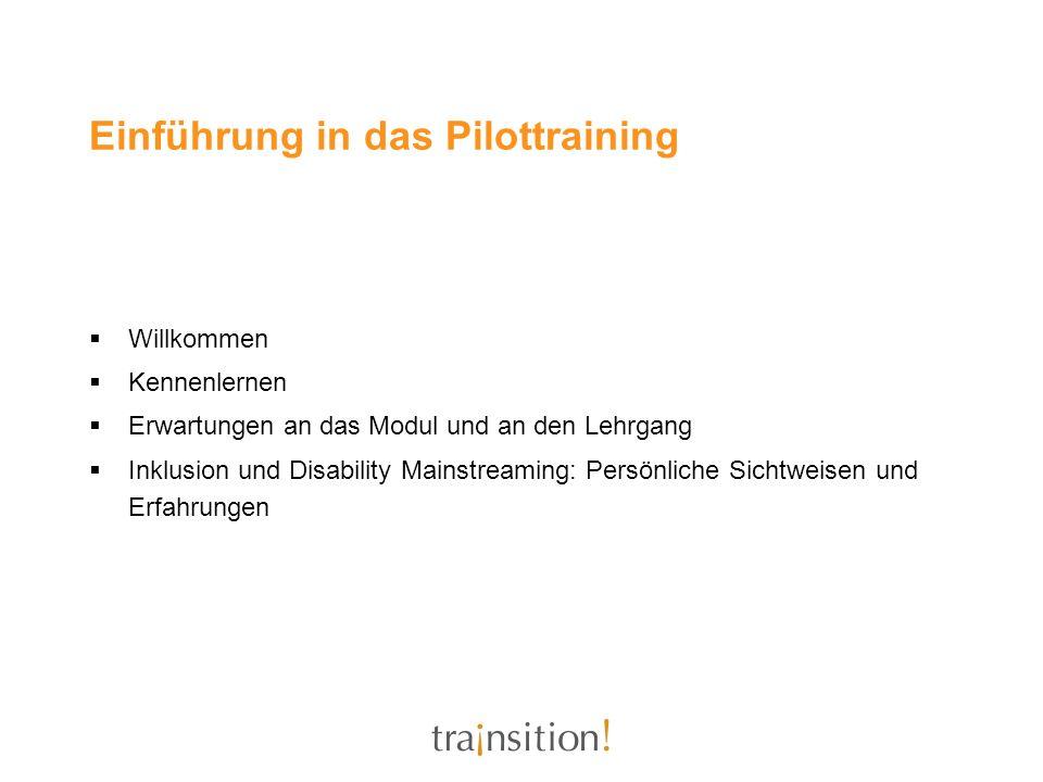 Einführung in das Pilottraining Willkommen Kennenlernen Erwartungen an das Modul und an den Lehrgang Inklusion und Disability Mainstreaming: Persönlic