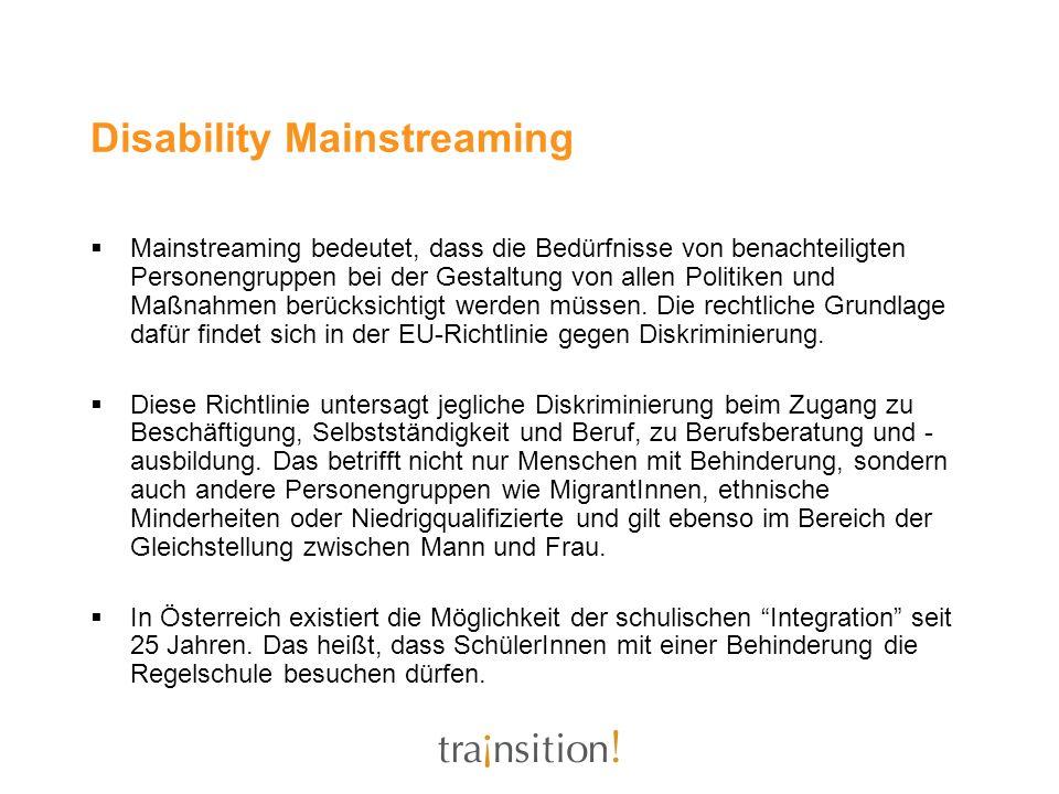 Disability Mainstreaming Mainstreaming bedeutet, dass die Bedürfnisse von benachteiligten Personengruppen bei der Gestaltung von allen Politiken und M