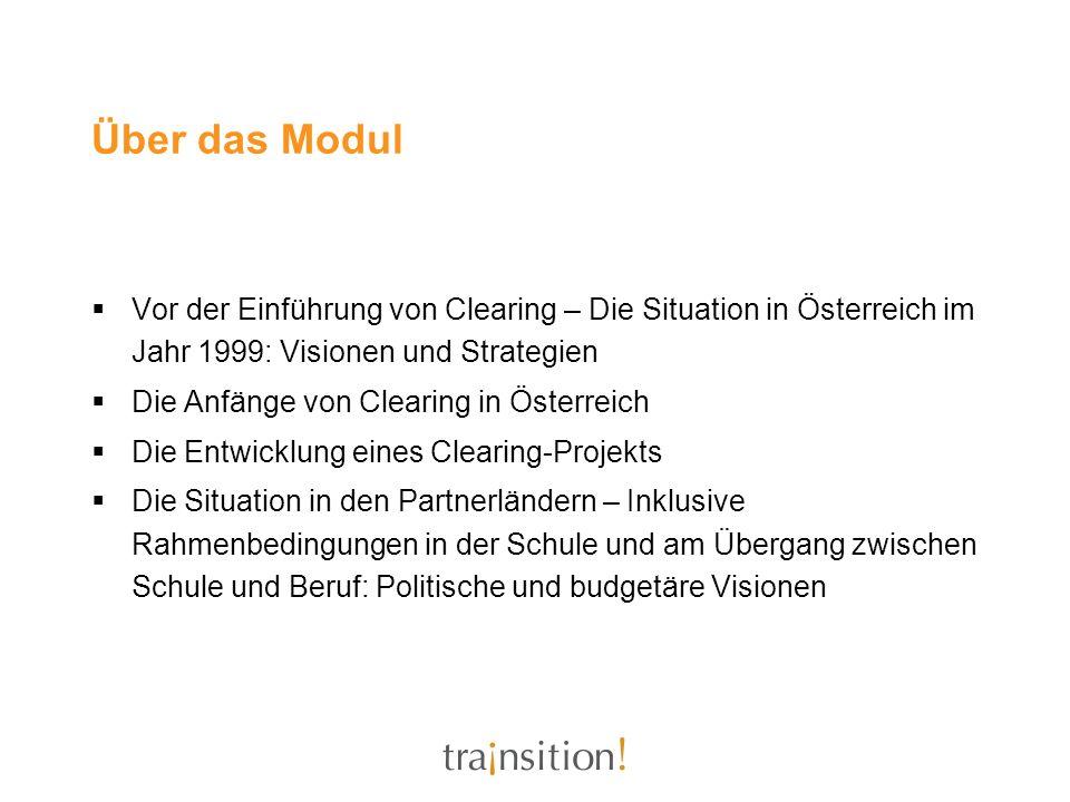 Über das Modul Vor der Einführung von Clearing – Die Situation in Österreich im Jahr 1999: Visionen und Strategien Die Anfänge von Clearing in Österre