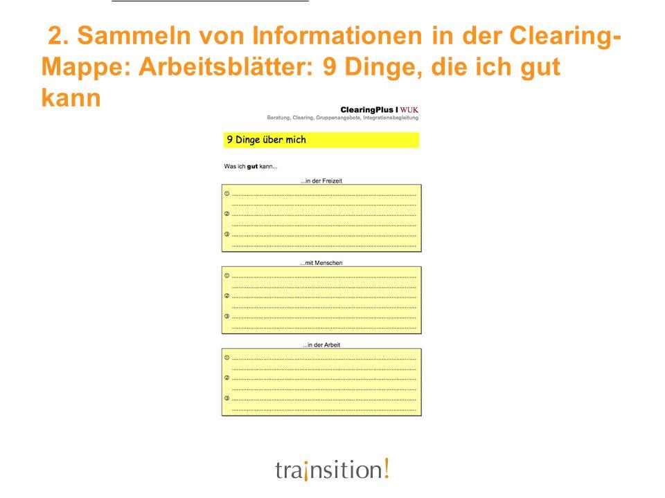 2. Sammeln von Informationen in der Clearing- Mappe: Arbeitsblätter: 9 Dinge, die ich gut kann