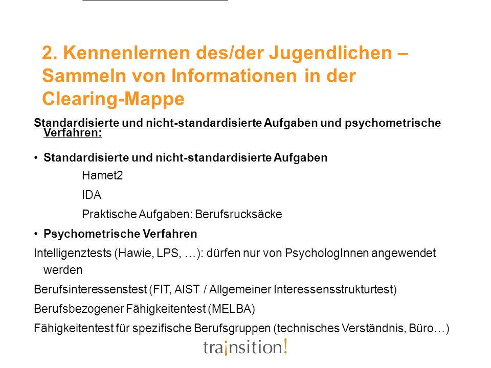 2. Kennenlernen des/der Jugendlichen – Sammeln von Informationen in der Clearing-Mappe Standardisierte und nicht-standardisierte Aufgaben und psychome