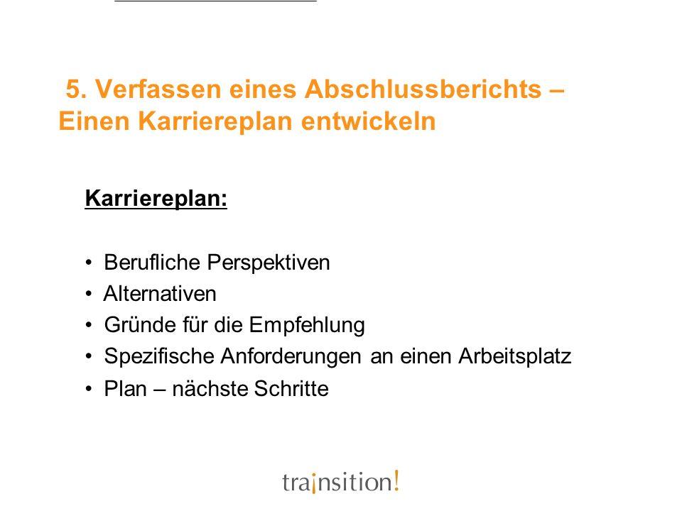 5. Verfassen eines Abschlussberichts – Einen Karriereplan entwickeln Karriereplan: Berufliche Perspektiven Alternativen Gründe für die Empfehlung Spez