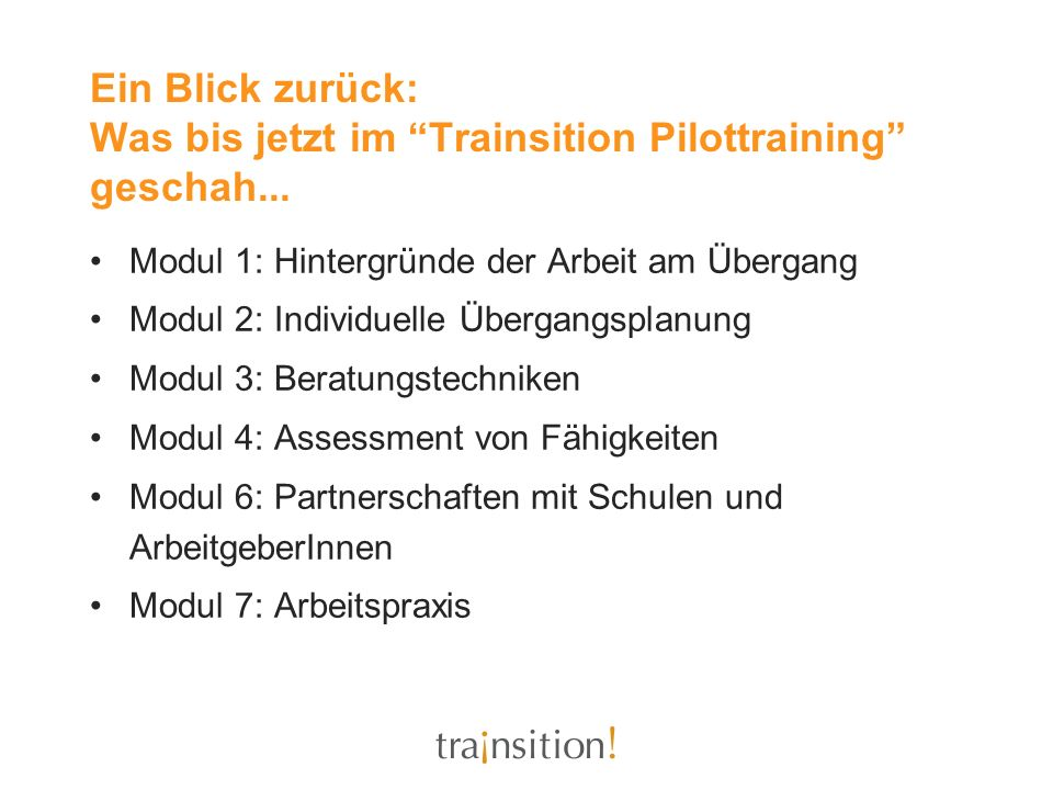 Ein Blick zurück: Was bis jetzt im Trainsition Pilottraining geschah... Modul 1: Hintergründe der Arbeit am Übergang Modul 2: Individuelle Übergangspl