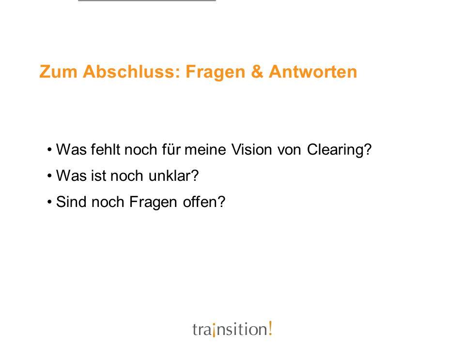 Zum Abschluss: Fragen & Antworten Was fehlt noch für meine Vision von Clearing? Was ist noch unklar? Sind noch Fragen offen?