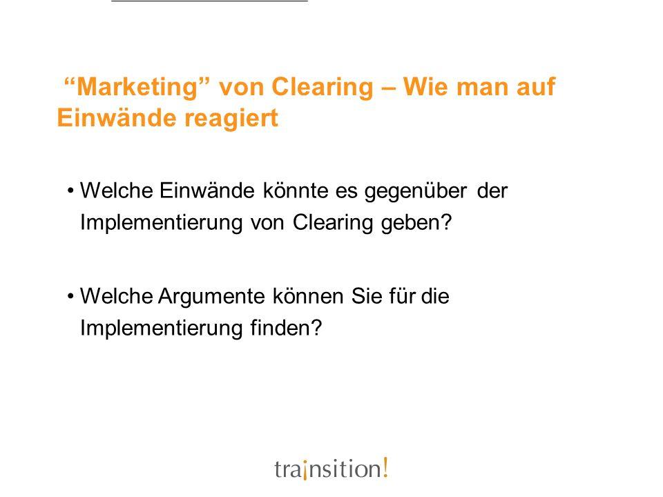 Marketing von Clearing – Wie man auf Einwände reagiert Welche Einwände könnte es gegenüber der Implementierung von Clearing geben? Welche Argumente kö