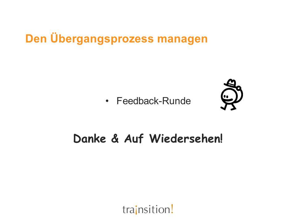 Den Übergangsprozess managen Feedback-Runde Danke & Auf Wiedersehen!