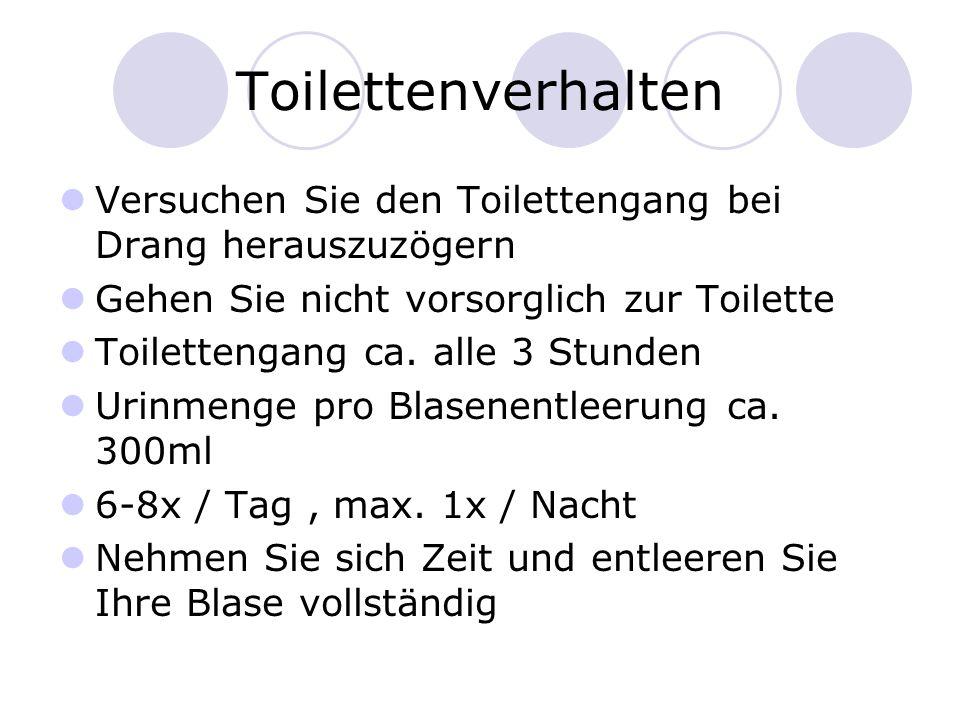 Toilettenverhalten Versuchen Sie den Toilettengang bei Drang herauszuzögern Gehen Sie nicht vorsorglich zur Toilette Toilettengang ca. alle 3 Stunden