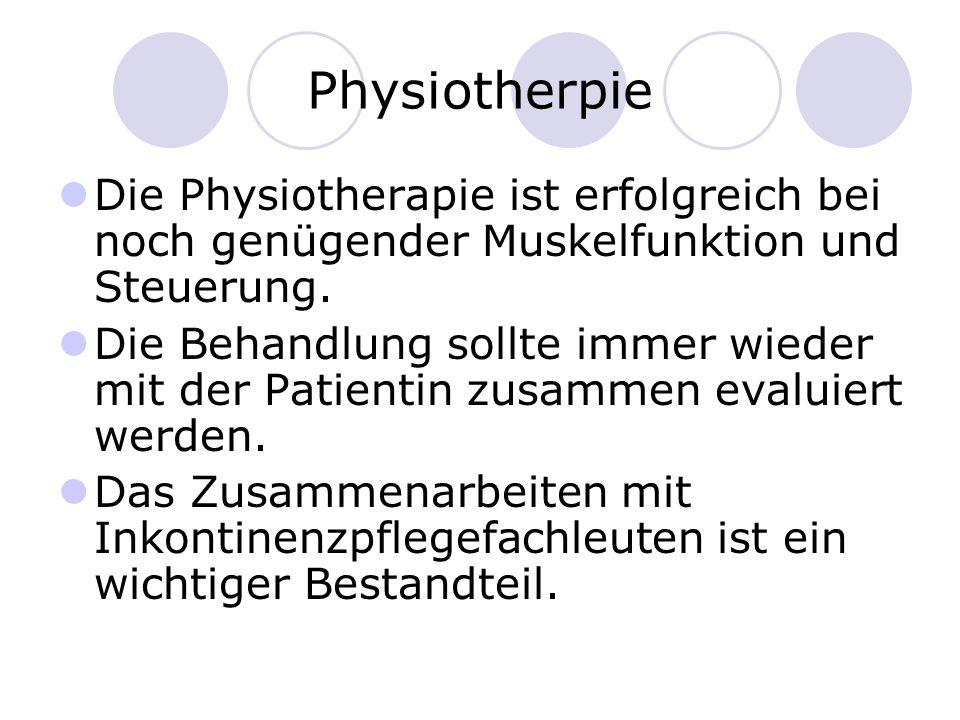 Physiotherpie Die Physiotherapie ist erfolgreich bei noch genügender Muskelfunktion und Steuerung. Die Behandlung sollte immer wieder mit der Patienti