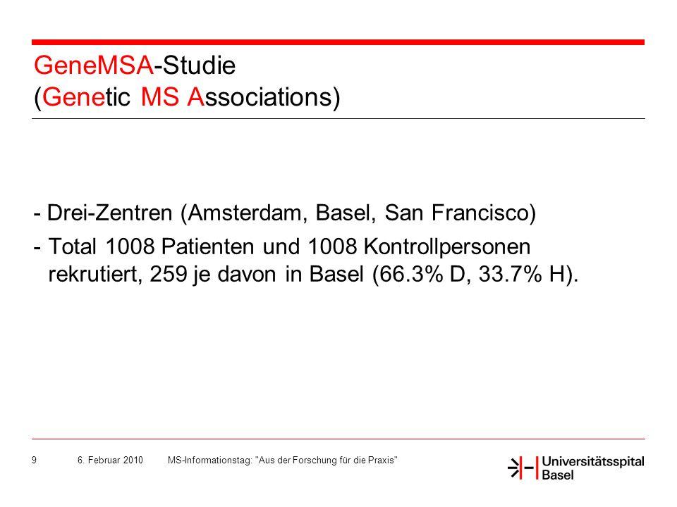 10 Daten 1008 MS + 1008 Kontrollen in Basel (USB), Amsterdam(VUMC), San Francisco(UCSF); jährliche Untersuchungen Clinical, epidemiologic MRI GenomicsExpression Daten Datenintegration