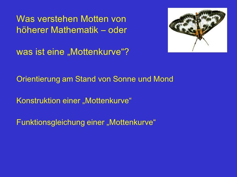 Was verstehen Motten von höherer Mathematik – oder was ist eine Mottenkurve? Orientierung am Stand von Sonne und Mond Konstruktion einer Mottenkurve F
