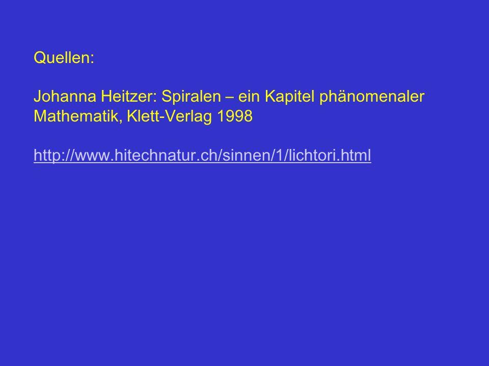 Quellen: Johanna Heitzer: Spiralen – ein Kapitel phänomenaler Mathematik, Klett-Verlag 1998 http://www.hitechnatur.ch/sinnen/1/lichtori.html