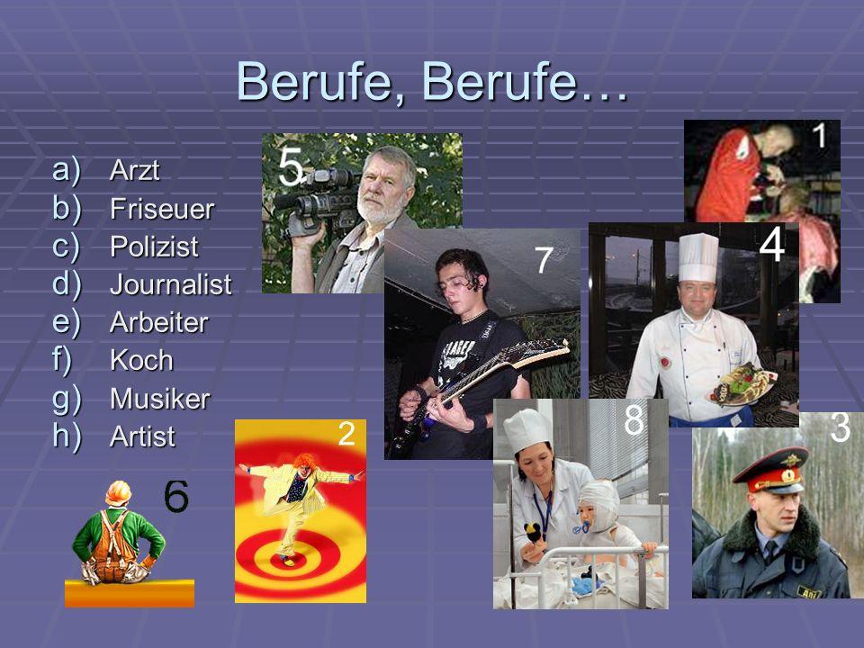 Berufe, Berufe… a) Arzt b) Friseuer c) Polizist d) Journalist e) Arbeiter f) Koch g) Musiker h) Artist