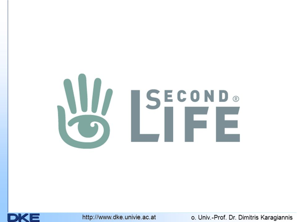 http://www.dke.univie.ac.at Was ist Second Life.
