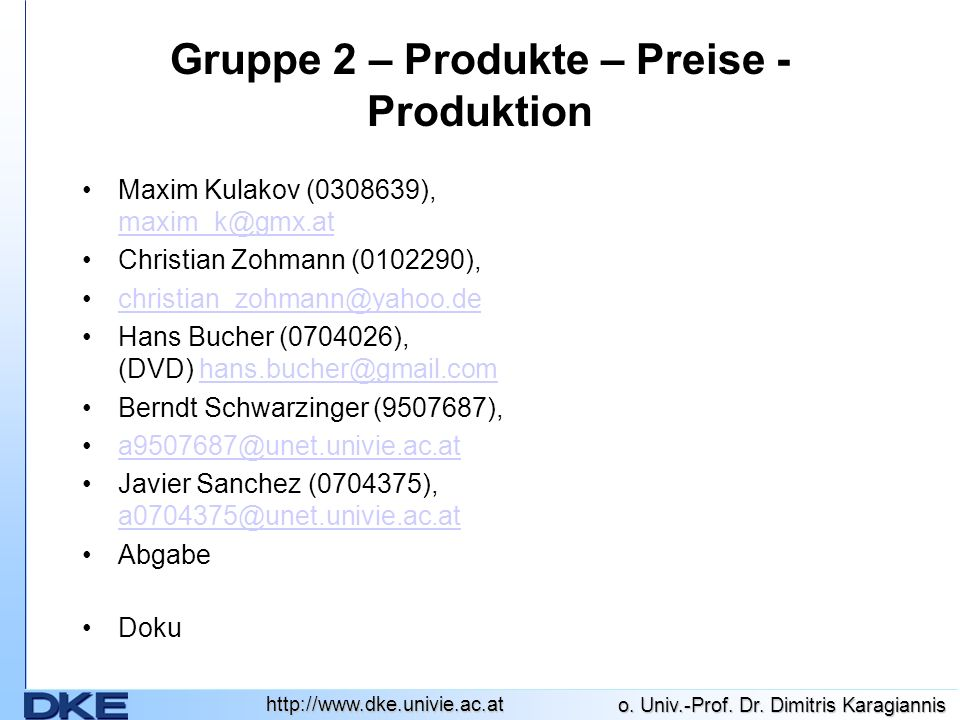 http://www.dke.univie.ac.at o. Univ.-Prof. Dr. Dimitris Karagiannis Gruppe 2 – Produkte – Preise - Produktion Maxim Kulakov (0308639), maxim_k@gmx.at