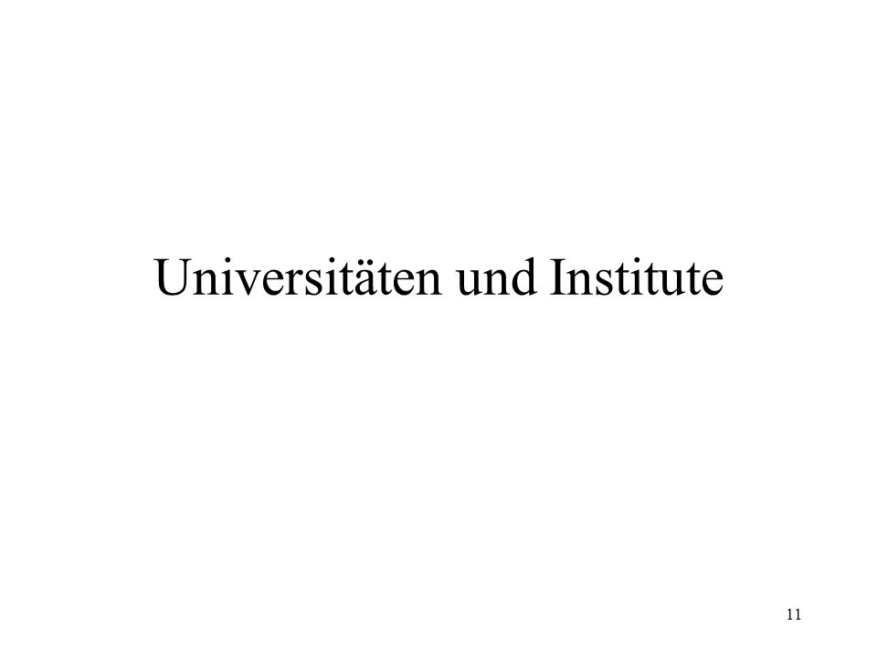 11 Universitäten und Institute