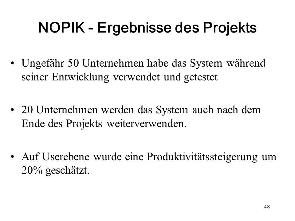 48 NOPIK - Ergebnisse des Projekts Ungefähr 50 Unternehmen habe das System während seiner Entwicklung verwendet und getestet 20 Unternehmen werden das