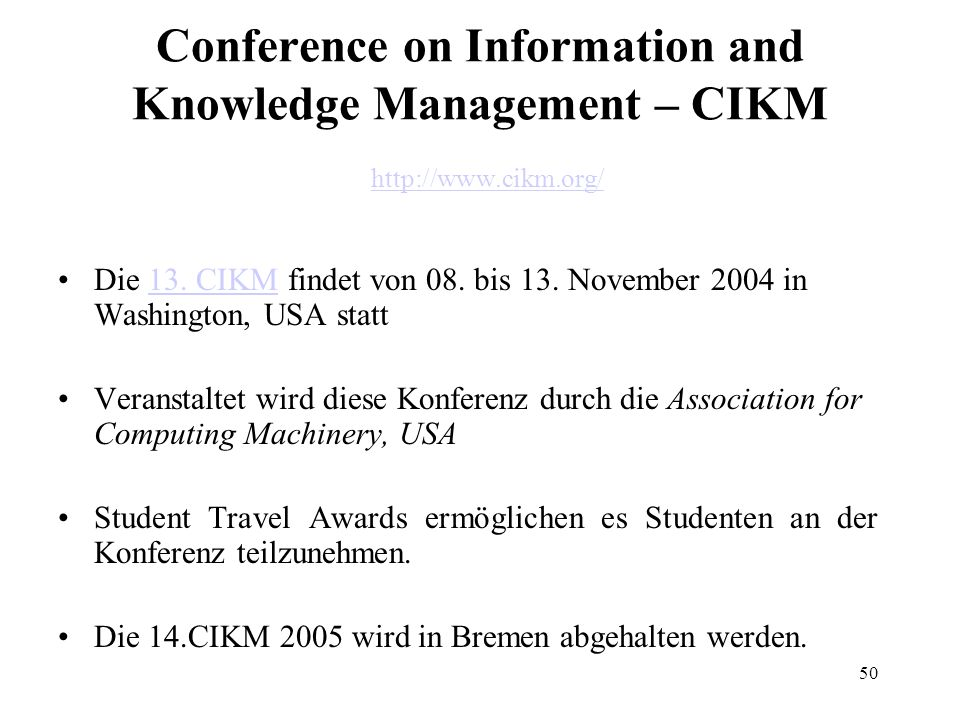 50 Conference on Information and Knowledge Management – CIKM http://www.cikm.org/ http://www.cikm.org/ Die 13.