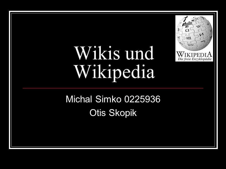 Wikis und Wikipedia Michal Simko 0225936 Otis Skopik