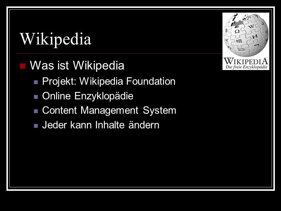 Wikipedia Was ist Wikipedia Projekt: Wikipedia Foundation Online Enzyklopädie Content Management System Jeder kann Inhalte ändern