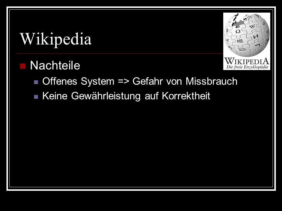 Wikipedia Nachteile Offenes System => Gefahr von Missbrauch Keine Gewährleistung auf Korrektheit