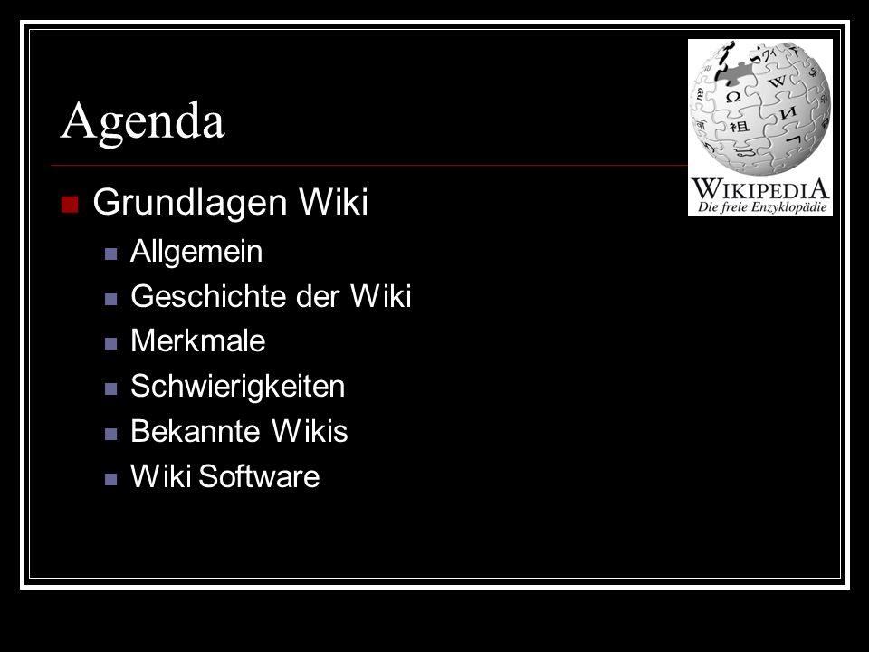 Agenda Grundlagen Wiki Allgemein Geschichte der Wiki Merkmale Schwierigkeiten Bekannte Wikis Wiki Software