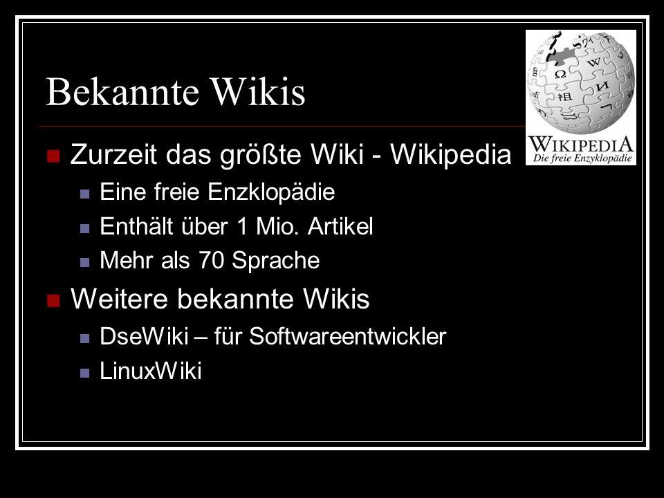 Bekannte Wikis Zurzeit das größte Wiki - Wikipedia Eine freie Enzklopädie Enthält über 1 Mio.