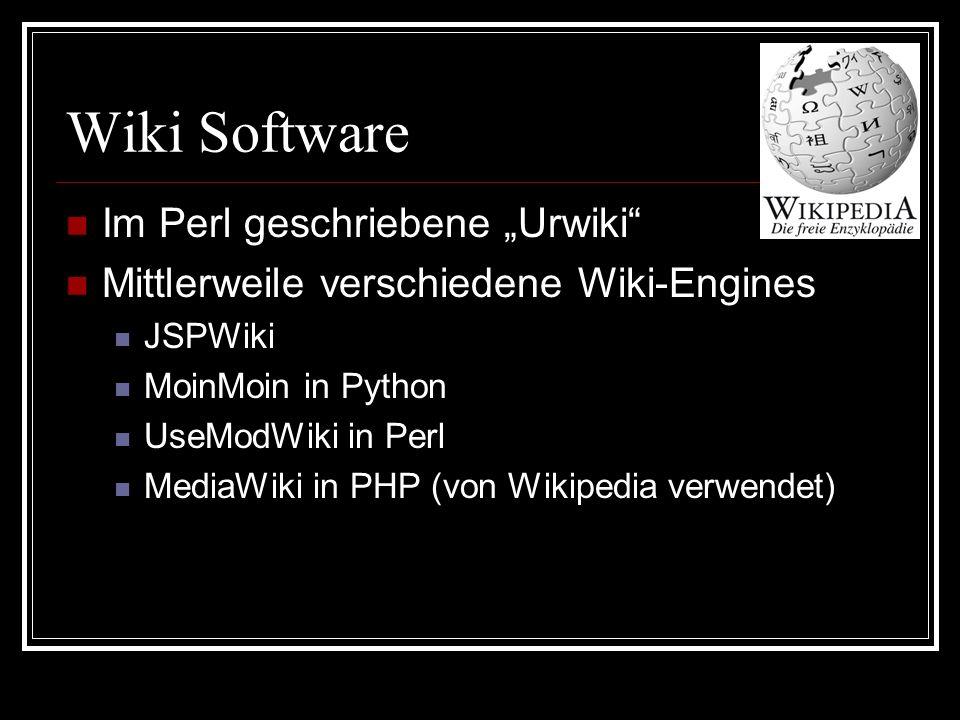 Wiki Software Im Perl geschriebene Urwiki Mittlerweile verschiedene Wiki-Engines JSPWiki MoinMoin in Python UseModWiki in Perl MediaWiki in PHP (von Wikipedia verwendet)