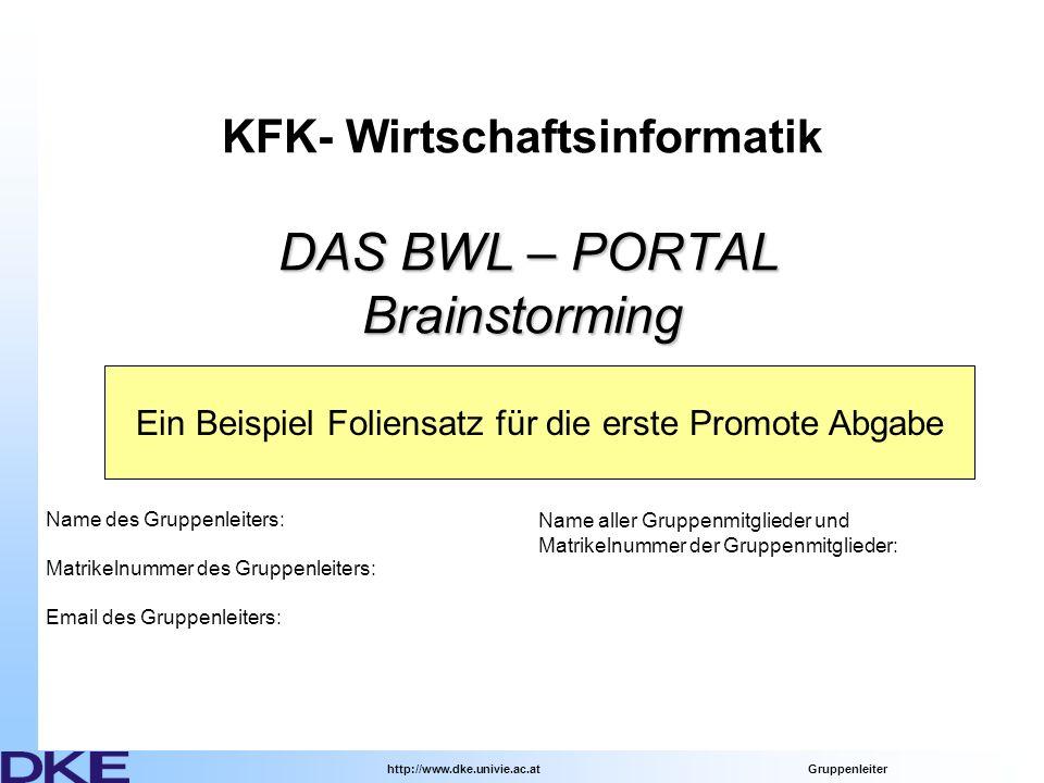 http://www.dke.univie.ac.at Gruppenleiter Aufgabenstellung, wie wir sie verstehen Beschreiben Sie die Aufgabnstellung eines Wissensmanagementsystems für BWL Studenten am BWZ.