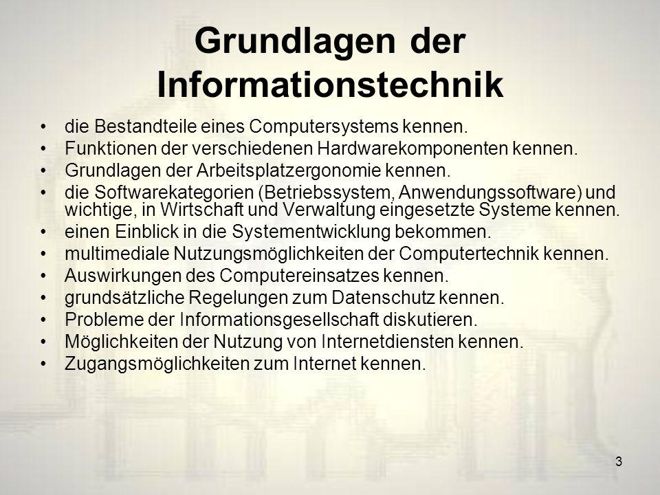3 Grundlagen der Informationstechnik die Bestandteile eines Computersystems kennen.