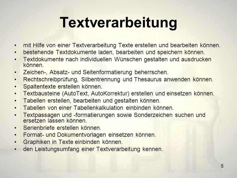 5 Textverarbeitung mit Hilfe von einer Textverarbeitung Texte erstellen und bearbeiten können.