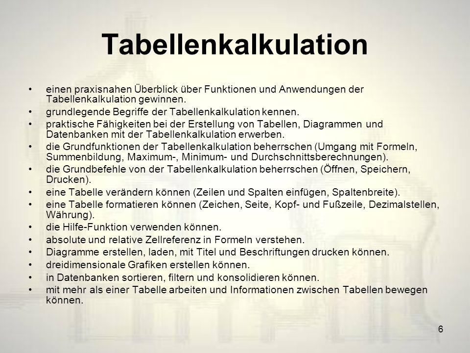 6 Tabellenkalkulation einen praxisnahen Überblick über Funktionen und Anwendungen der Tabellenkalkulation gewinnen.