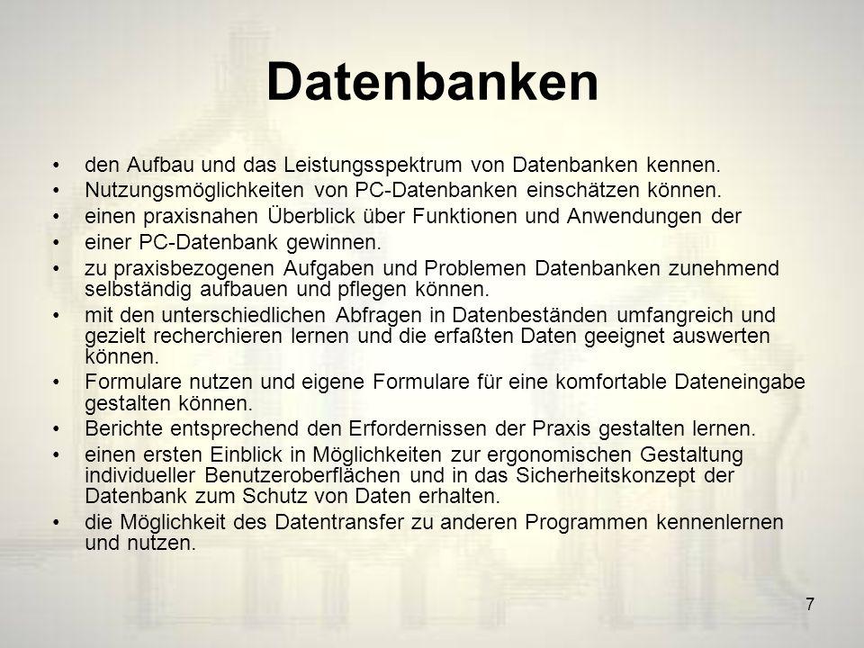 7 Datenbanken den Aufbau und das Leistungsspektrum von Datenbanken kennen.