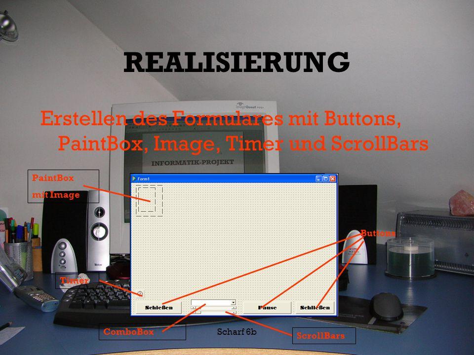 Scharf 6b REALISIERUNG Erstellen des Formulares mit Buttons, PaintBox, Image, Timer und ScrollBars PaintBox mit Image Timer ComboBox ScrollBars Button